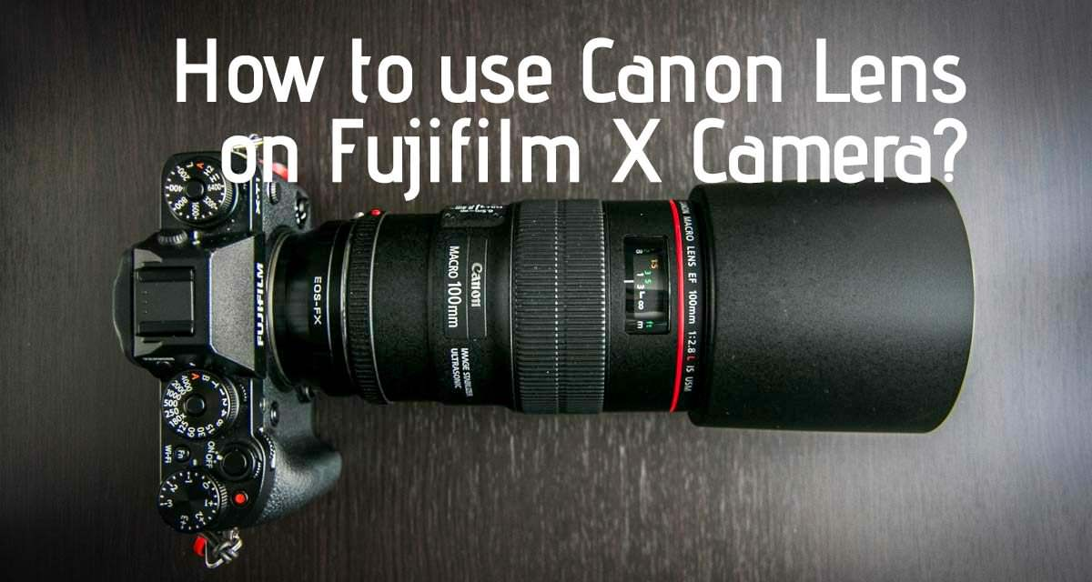 How to use Canon Lens on Fujifilm Camera?