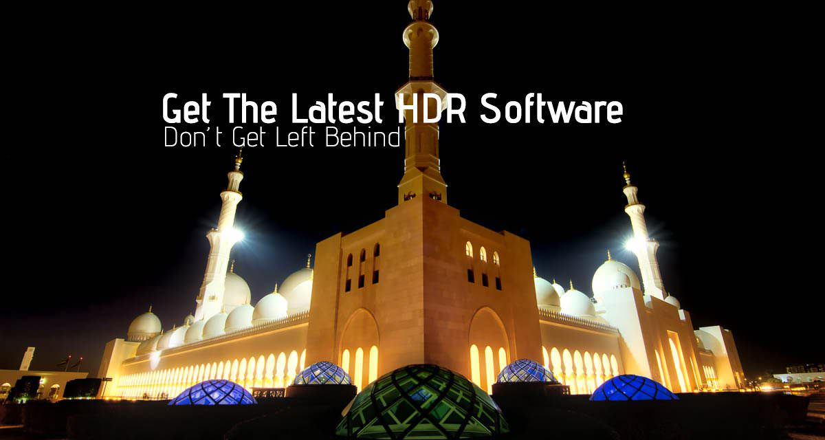 Don't Get Left Behind – Get The Latest HDR Software