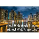 How to shoot Wide Angle Images without Wide Angle Lens?