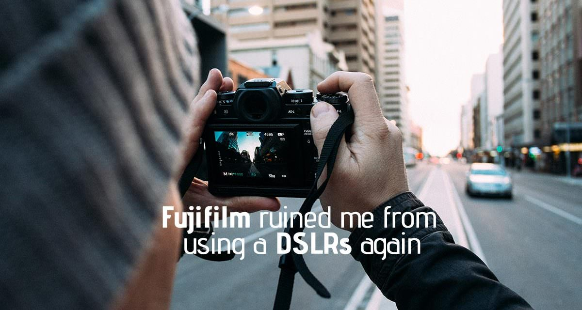 Fujifilm ruined me from using a DSLRs again
