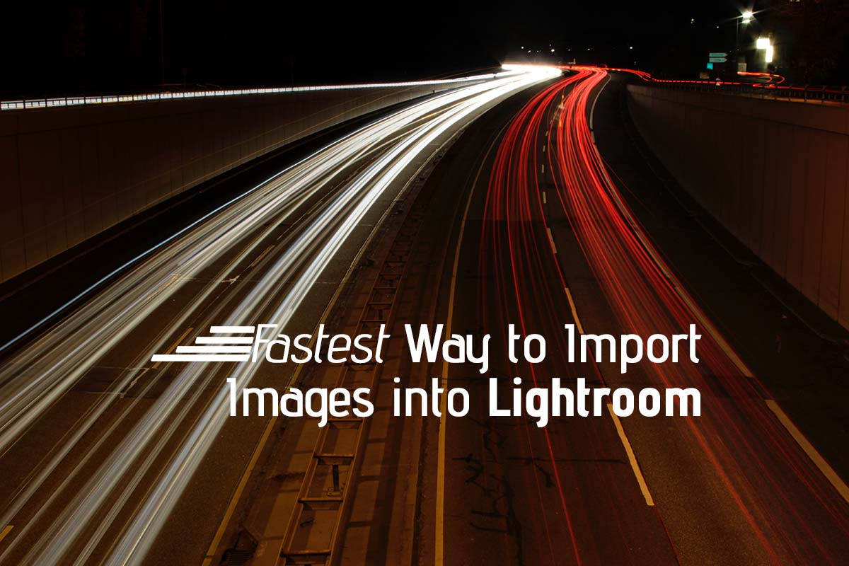 Fastest Way To Import Images into Adobe Lightroom (3-Steps)