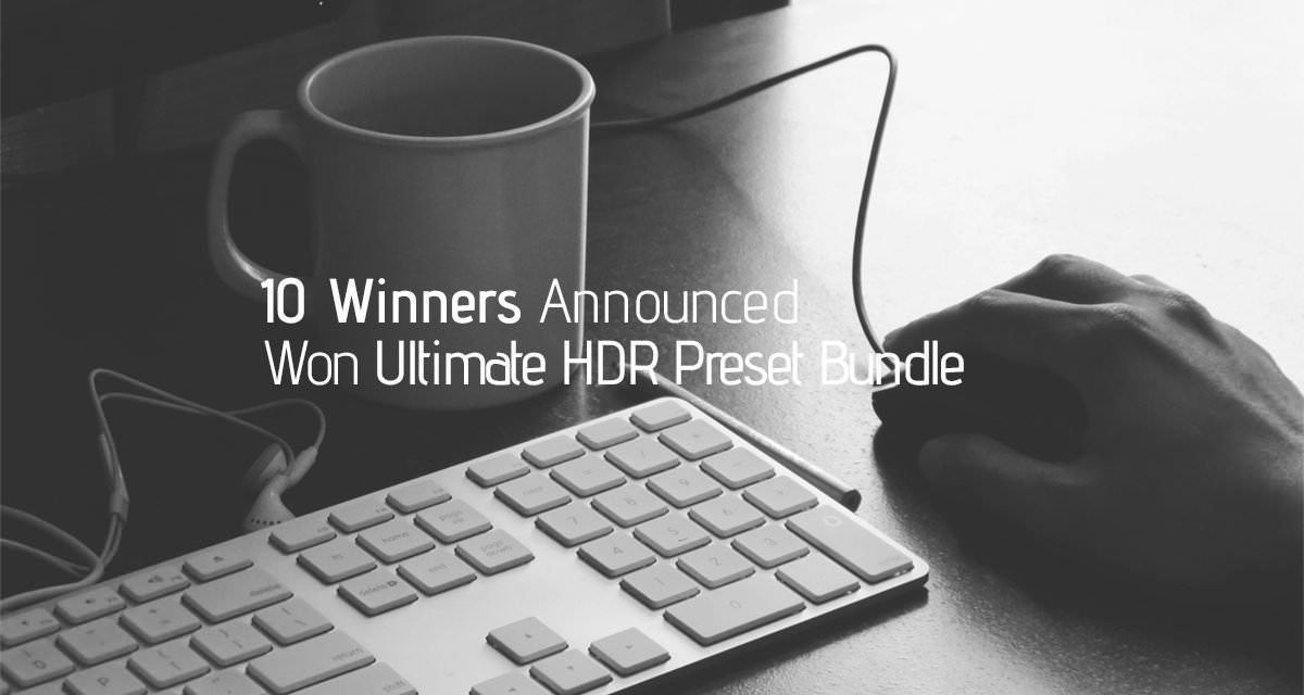 10 Winners Announced – Won Ultimate HDR Preset Bundle for Subscribing